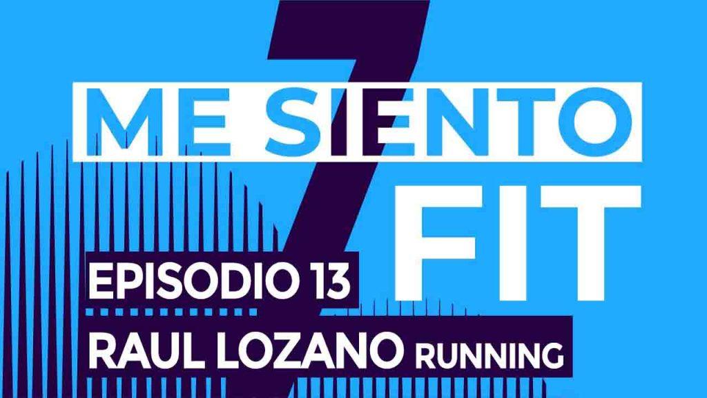 MeSientoFit podcast CAP 13 Raul lozano running